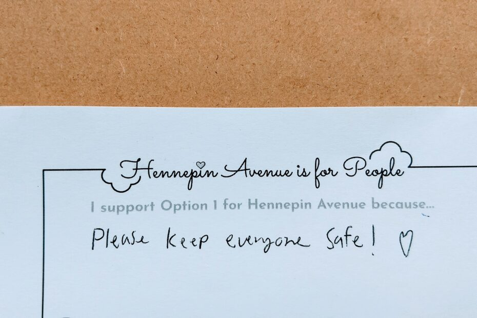I support Option 1 for Hennepin Avenue because please keep everyone safe! little heart drawing